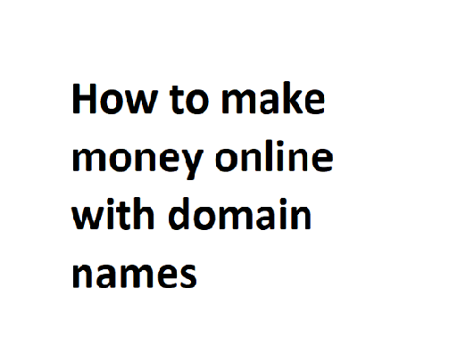 how-to-make-money-online-with-domain-names