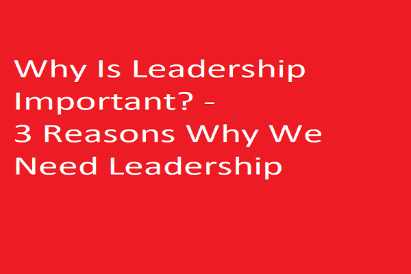 three-Reasons-Why-We-Need-Leadership
